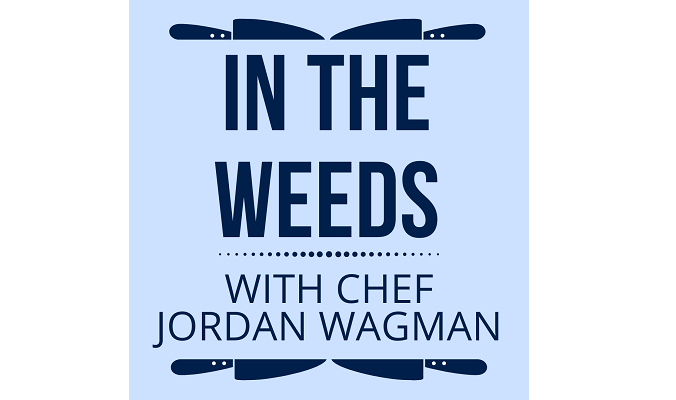 James Beard Nominated Chef, Jordan Wagman Launches 'In The Weeds' Podcast