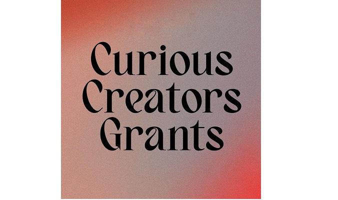 CURIOUS CREATORS GRANTS AWARDED
