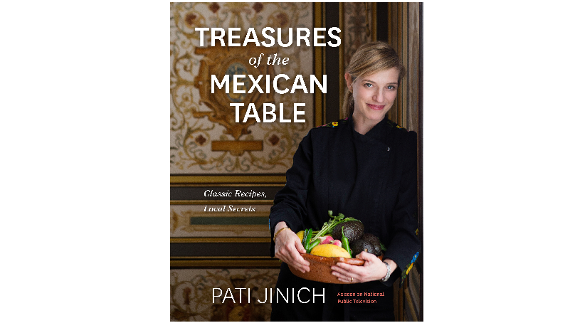 James Beard Award-Winning Mexican Chef Pati Jinich To Release New Cookbook: Treasures of the Mexican Table: Classic Recipes, Local Secrets